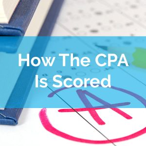 2019] How is the CPA Exam Scored? You'll be Surprised!
