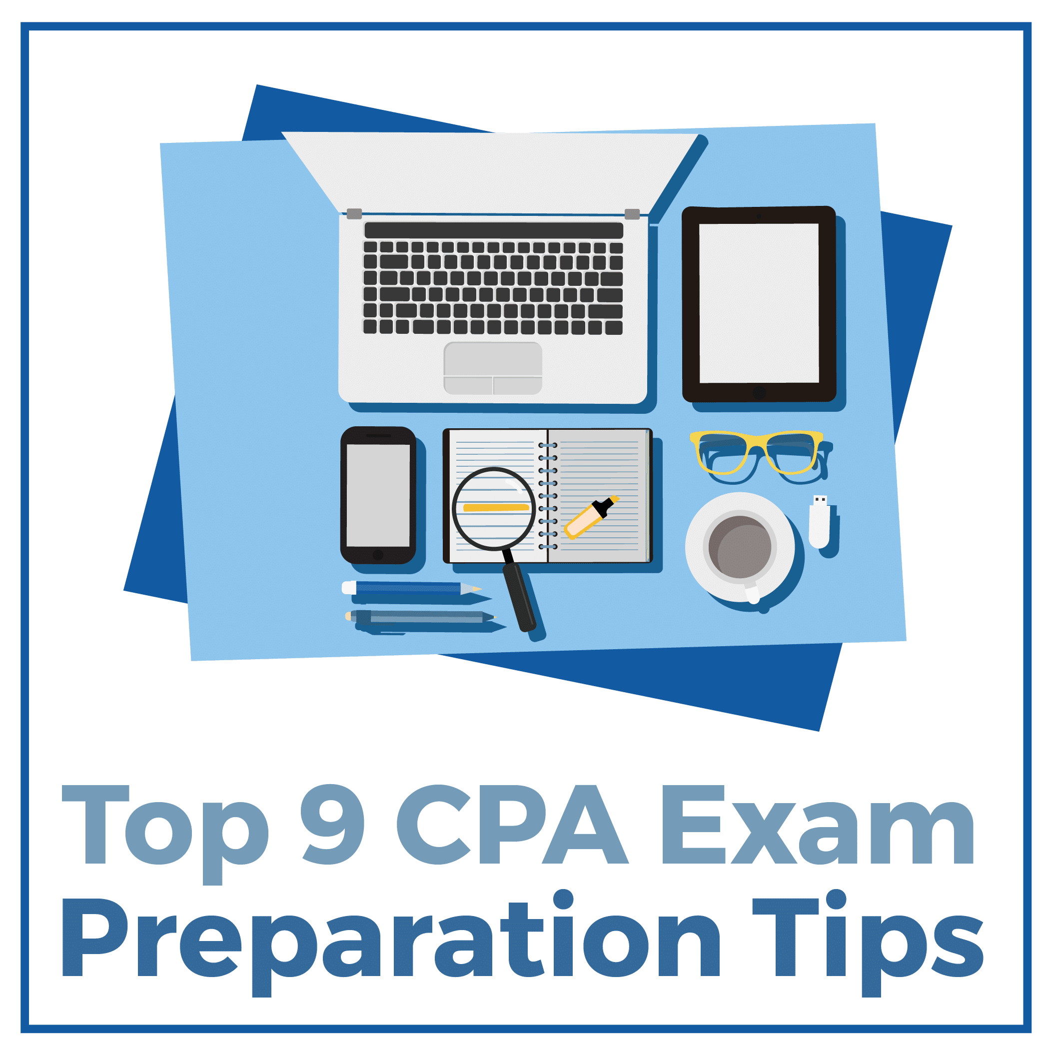 Top 9 CPA Exam Preparation Tips
